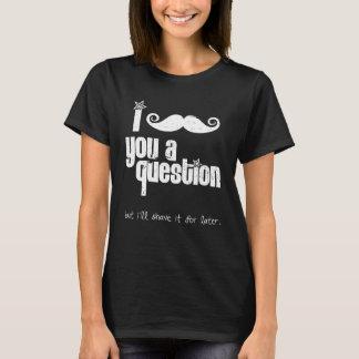T-shirt Moustache I vous une question (affligée)