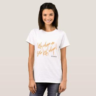 T-shirt Na Bas Keh Diya de Ken Diya !