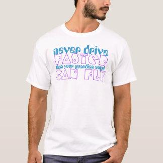 T-shirt Ne conduisez plus rapidement jamais que votre ange
