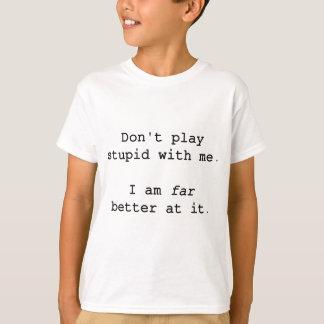 T-shirt Ne jouez pas stupide avec moi