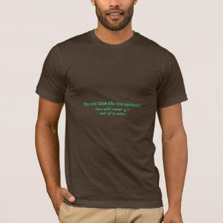 T-shirt Ne prenez pas la vie trop sérieusement que vous