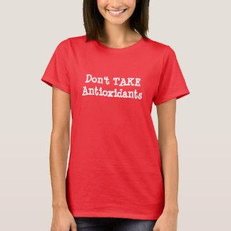 T-shirt Ne prenez pas les antioxydants.  Faites les