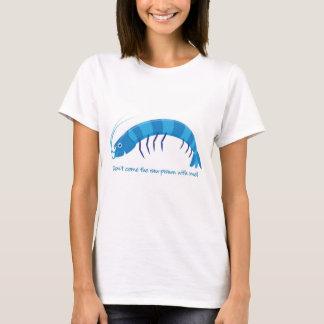 T-shirt 'Ne viennent pas la crevette rose crue avec moi !