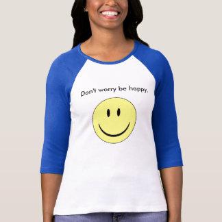 T-shirt Ne vous inquiétez pas soit heureux
