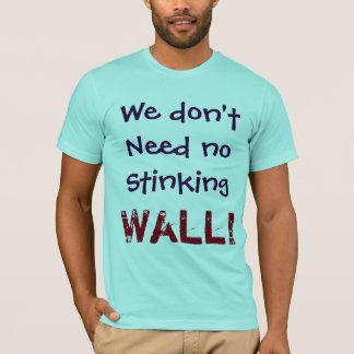 T-shirt Nous n'avons besoin d'aucun MUR puant !  Chemise