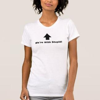 T-shirt Nous sommes avec stupide