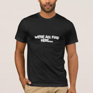 T-shirt Nous sommes TOUS fous ici…