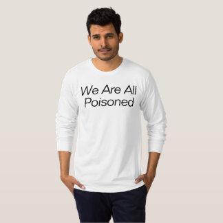 T-shirt Nous tous sommes empoisonnés
