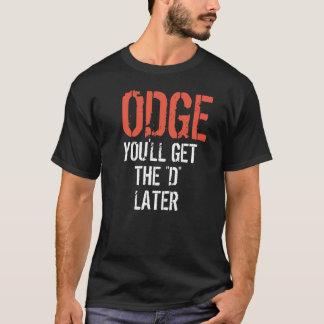 """T-shirt ODGE VOUS OBTIENDREZ le """"D"""" PLUS TARD"""