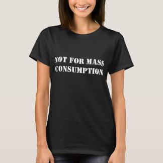 T-shirt Pas pour la consommation de masse