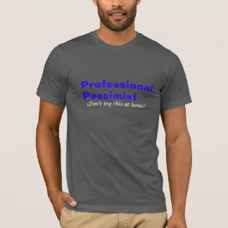 T-shirt Pessimiste professionnel
