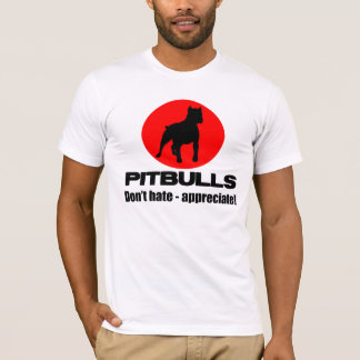 T-shirt Pitbulls - ne détestez pas, n'appréciez pas le