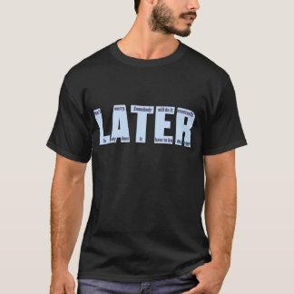 T-shirt PLUS TARD : Quelqu'un le fera par la suite
