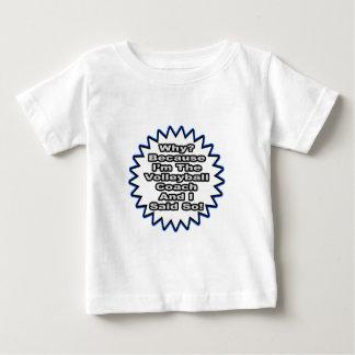 T-shirt Pour Bébé Entraîneur de volleyball… puisque j'ai dit ainsi