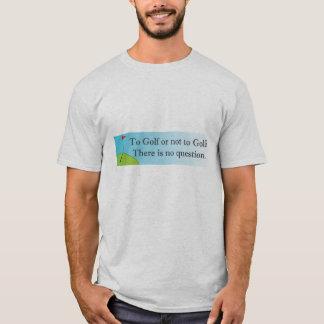 T-shirt Pour jouer au golf ou ne pas jouer au golf le