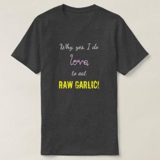 """T-shirt """"Pourquoi, oui, j'aime manger de l'AIL CRU ! """""""