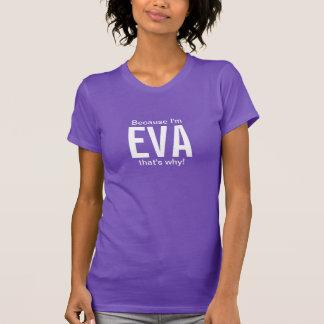 T-shirt Puisque je suis Eva qui est pourquoi !