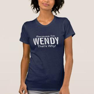 T-shirt Puisque je suis Wendy qui est pourquoi