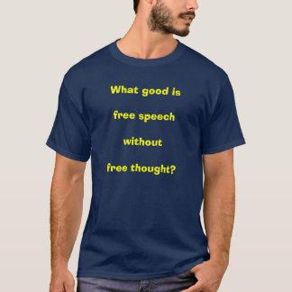 T-shirt Quel bon est de la liberté de parole sans pensée