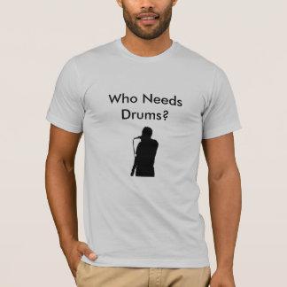 T-shirt Qui a besoin de tambours ?