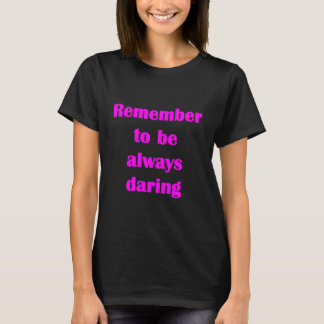 T-shirt Rappelez-vous d'être toujours audacieux