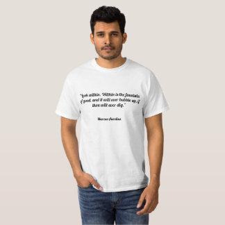 """T-shirt """"Regardez en dedans. Dans est la fontaine de bon,"""