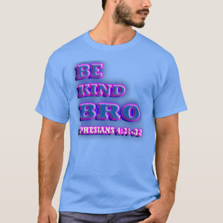 T-shirt RELIGIEUX soyez BRO aimable. 4h31 d'Ephesians - 32