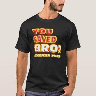 T-shirt RELIGIEUX vous avez sauvé Bro ? 10h13 de ROMAINS.