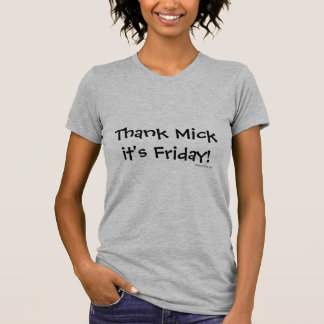 T-shirt Remerciez Mick que c'est vendredi !