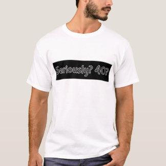 T-shirt Sérieusement 40 drôles joyeux anniversaire pour un