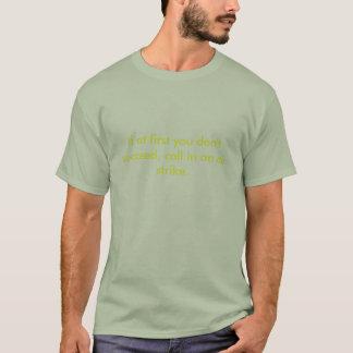 T-shirt Si d'abord vous ne réussissez pas, appeler à un