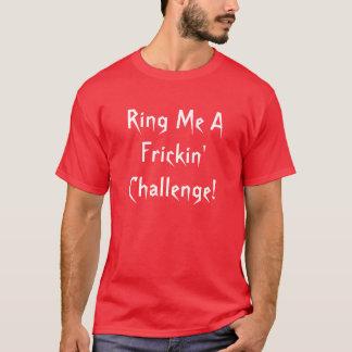 T-shirt Sonnez-moi une ChallengeT-chemise de Frickin