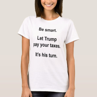 T-shirt Soyez futé. Laissez l'atout payer vos impôts.