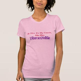 T-shirt Soyez Nice à mon cousin, elle a, fibromyalgie