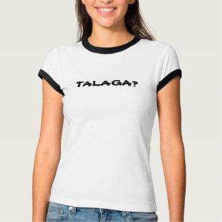 T-SHIRT TALAGA ?
