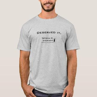 "T-shirt Tatiana est chacun ""l'a mérité. """