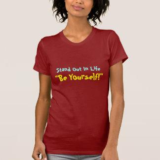 """T-shirt Tenez-vous dans la vie, """"soit vous-même ! """" -"""
