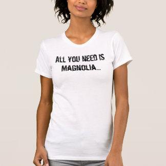 T-shirt Tout que vous avez besoin est magnolia