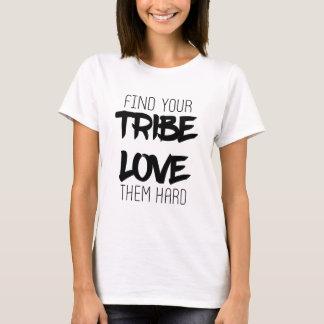 T-shirt Trouvez votre tribu. Aimez-les dur