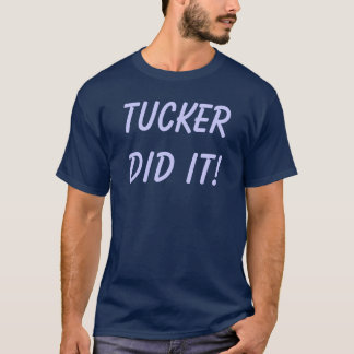 T-shirt Tucker l'a fait !