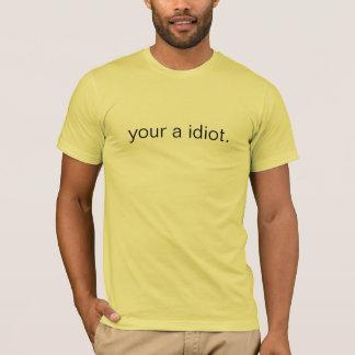 T-shirt votre un idiot. (simple)