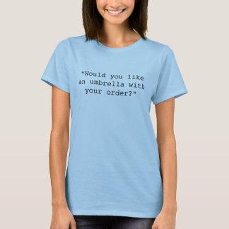 """T-shirt """"Vous aiment un parapluie avec votre ordre ? """""""