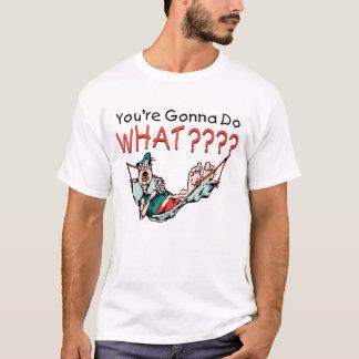 T-shirt Vous allez faire ce qui ?