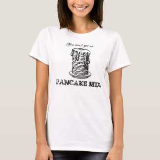 T-shirt Vous n'avez aucune PRÉPARATION de CRÊPE !