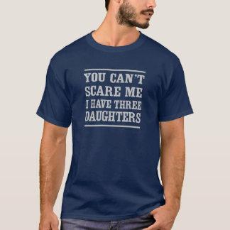 T-shirt Vous ne pouvez pas m'effrayer, j'avez trois filles