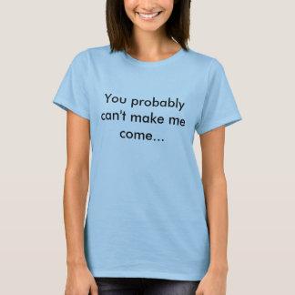 T-shirt Vous ne pouvez pas m'inciter probablement à venir…