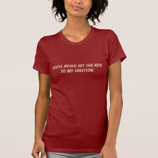 T-shirt Vous n'obtiendrez jamais les clés à mon allumage