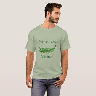 T-shirt Voyez-vous plus tard, chemise d'alligator