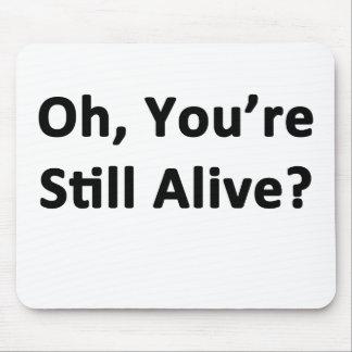 Tapis De Souris Ah, vous êtes encore vivants ?