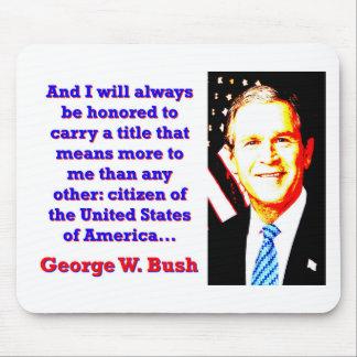 Tapis De Souris Et je serai toujours honoré - G W Bush